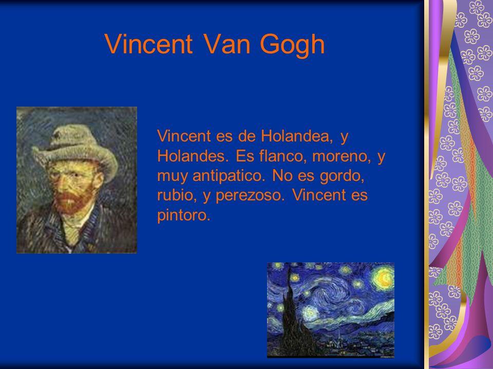 Vincent Van Gogh Vincent es de Holandea, y Holandes.