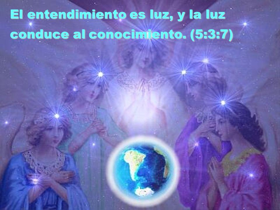 El entendimiento es luz, y la luz conduce al conocimiento. (5:3:7)