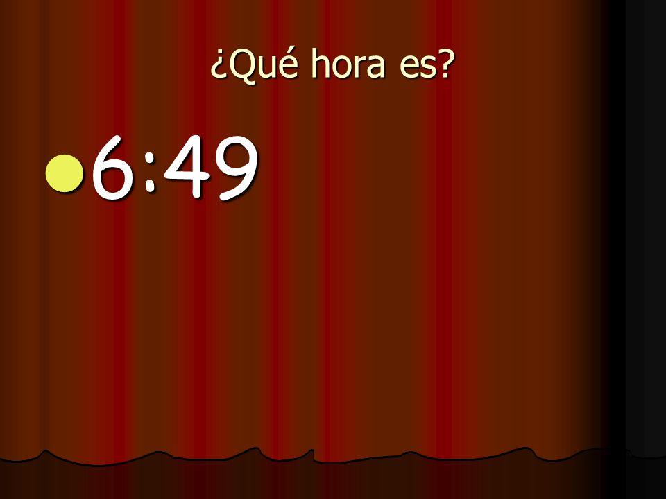 ¿Qué hora es 6:49