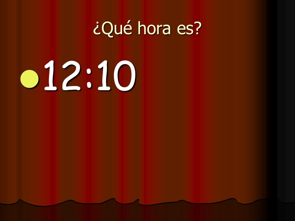 ¿Qué hora es 12:10