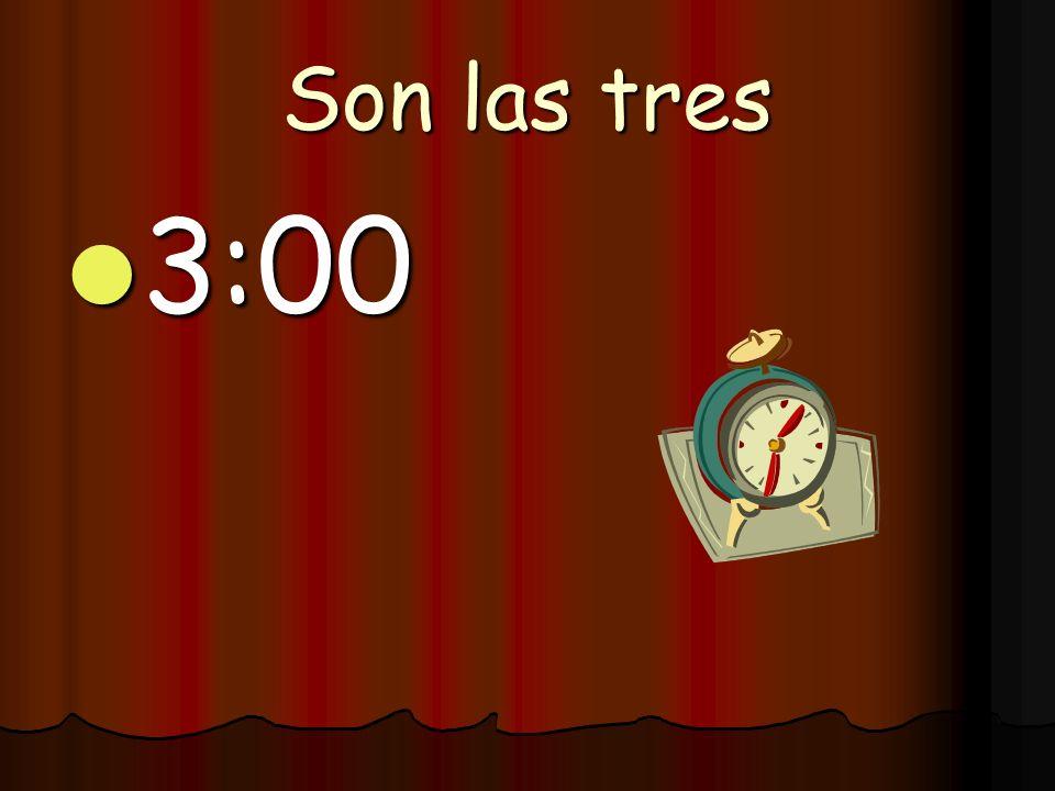 Son las tres 3:00
