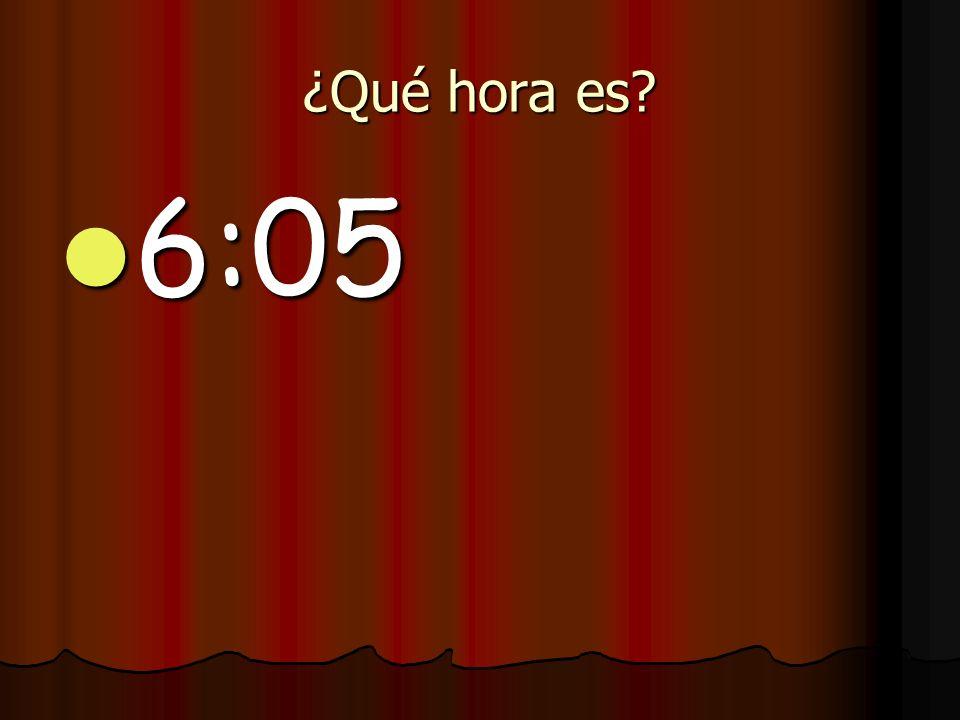 ¿Qué hora es 6:05