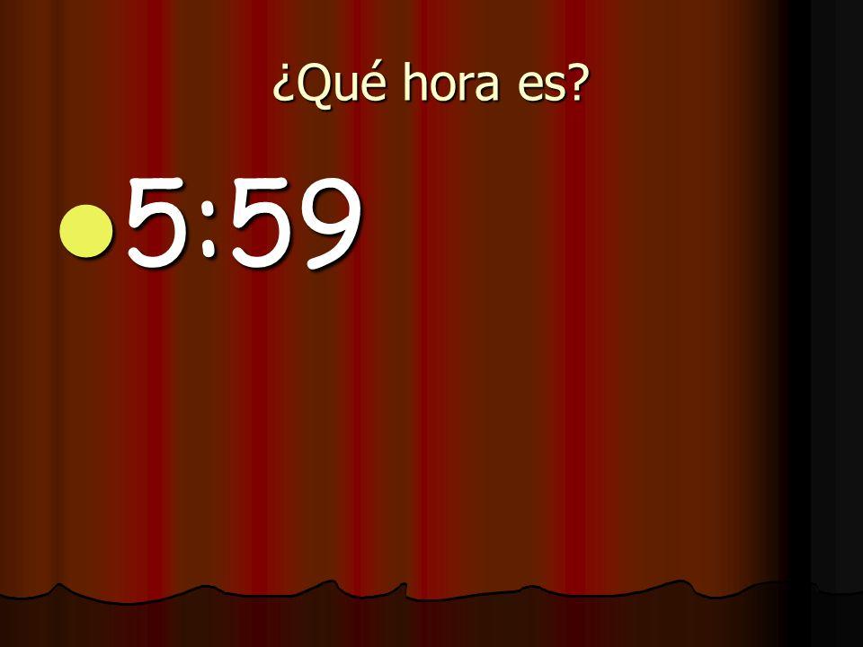¿Qué hora es 5:59