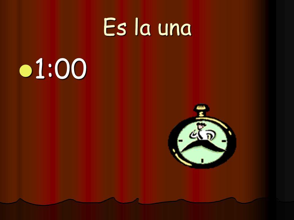 Es la una 1:00