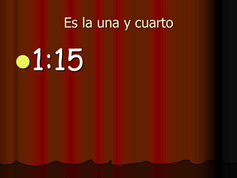 Es la una y cuarto 1:15