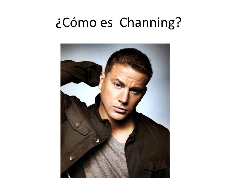 ¿Cómo es Channing