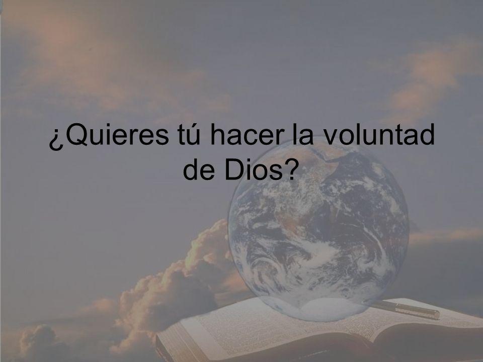 ¿Quieres tú hacer la voluntad de Dios