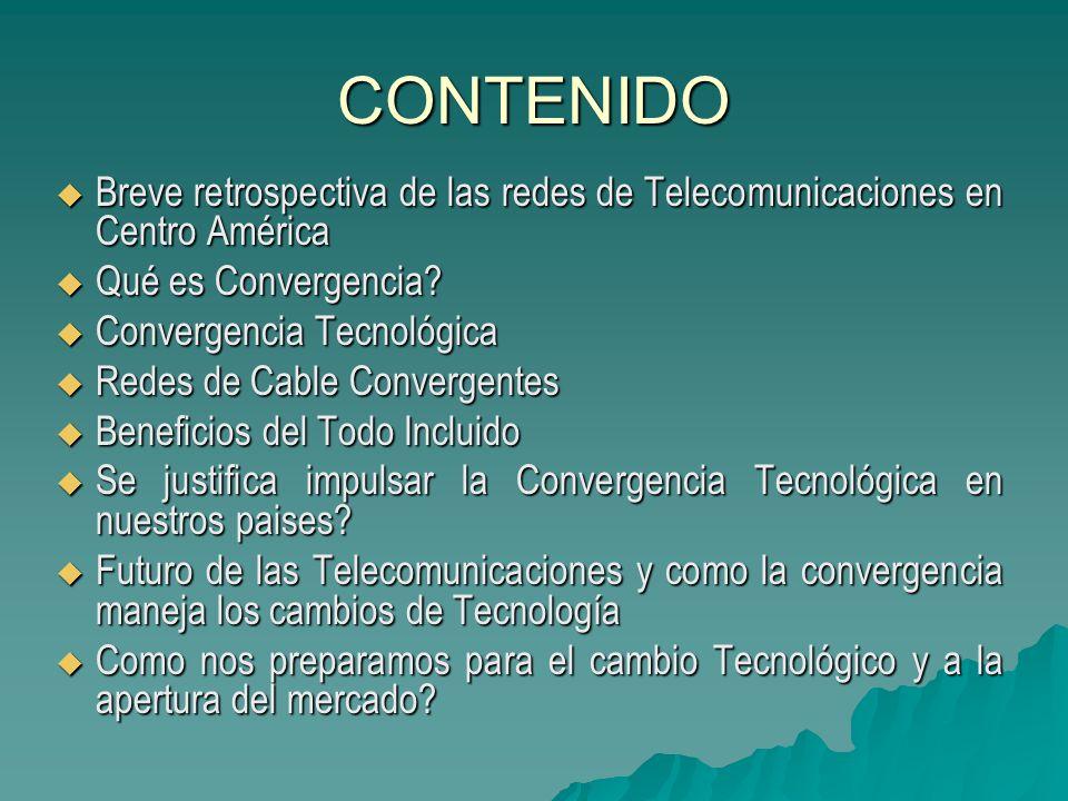 CONTENIDO Breve retrospectiva de las redes de Telecomunicaciones en Centro América. Qué es Convergencia