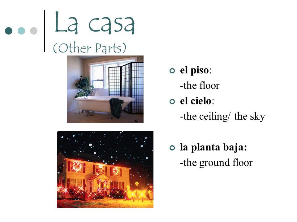 La casa (Other Parts) el piso: -the floor el cielo: