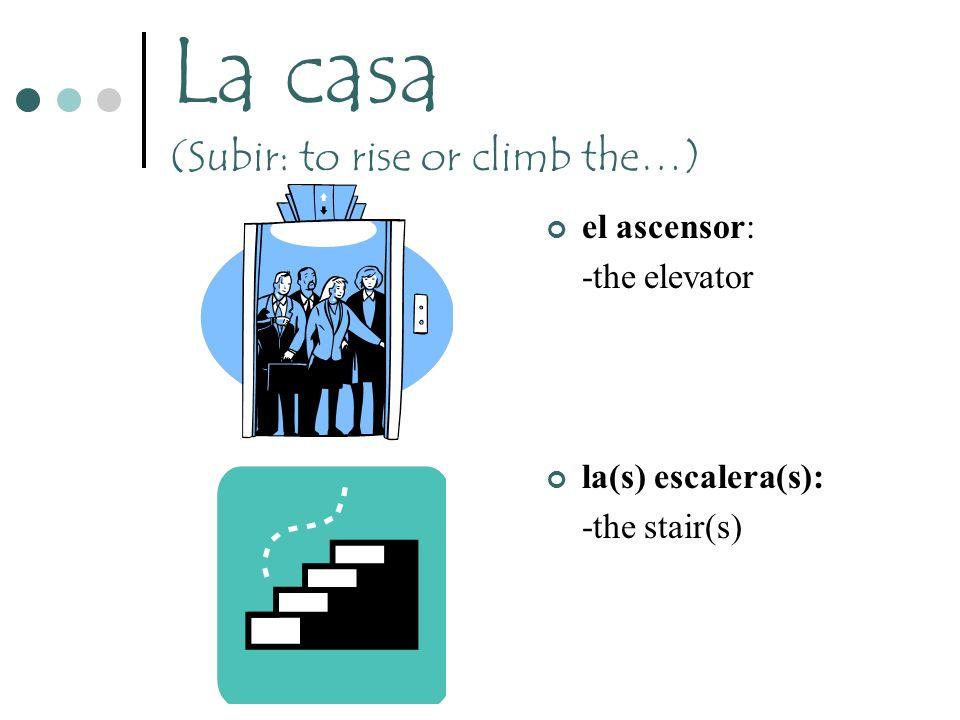 La casa (Subir: to rise or climb the…)