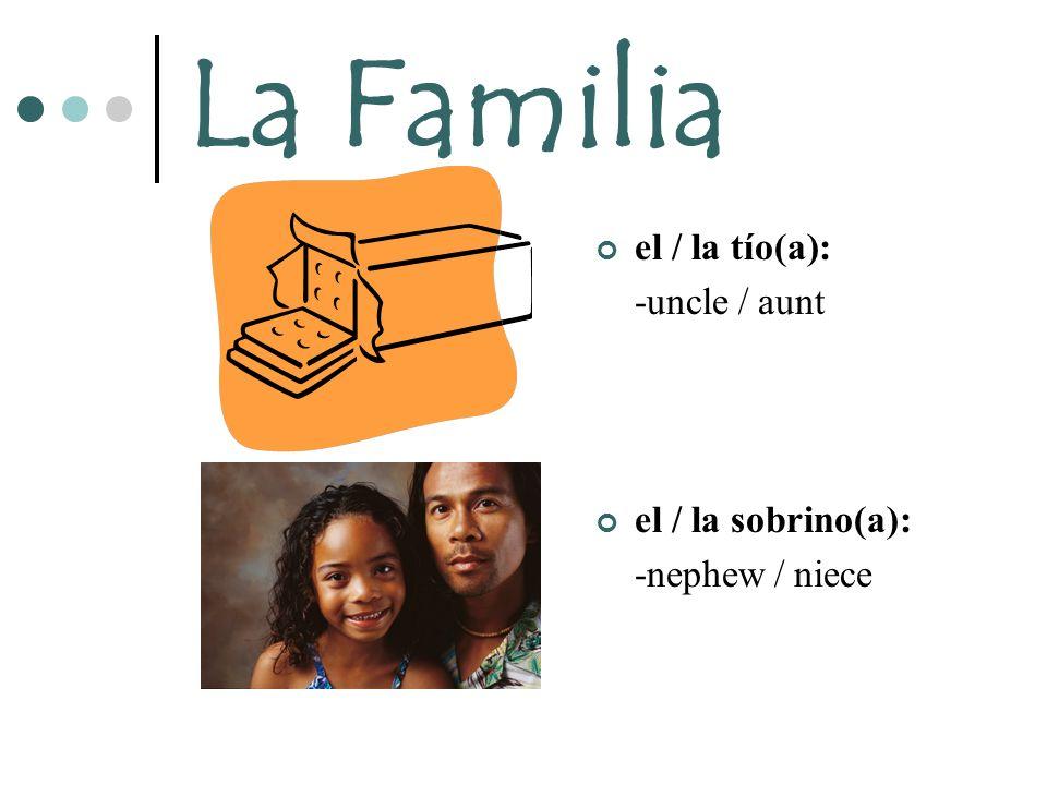 La Familia el / la tío(a): -uncle / aunt el / la sobrino(a):