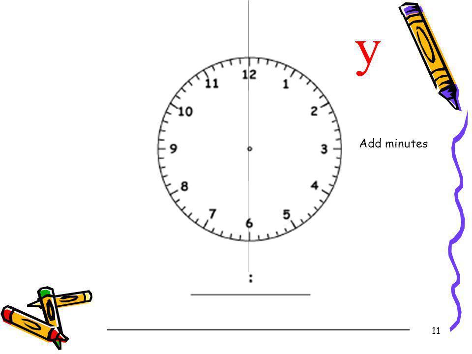 y Add minutes _________________________________________