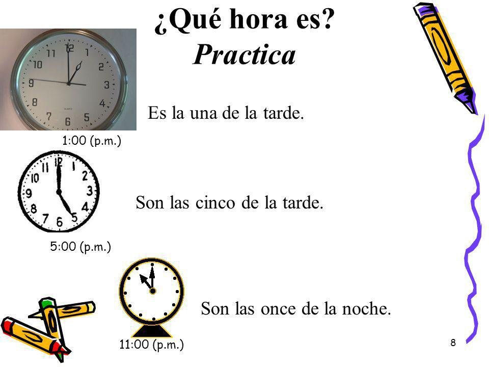 ¿Qué hora es Practica Es la una de la tarde.
