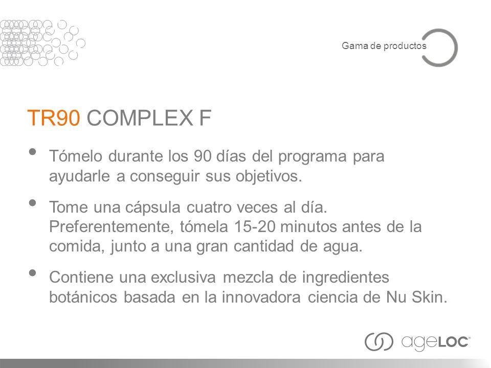Gama de productosTR90 COMPLEX F. Tómelo durante los 90 días del programa para ayudarle a conseguir sus objetivos.