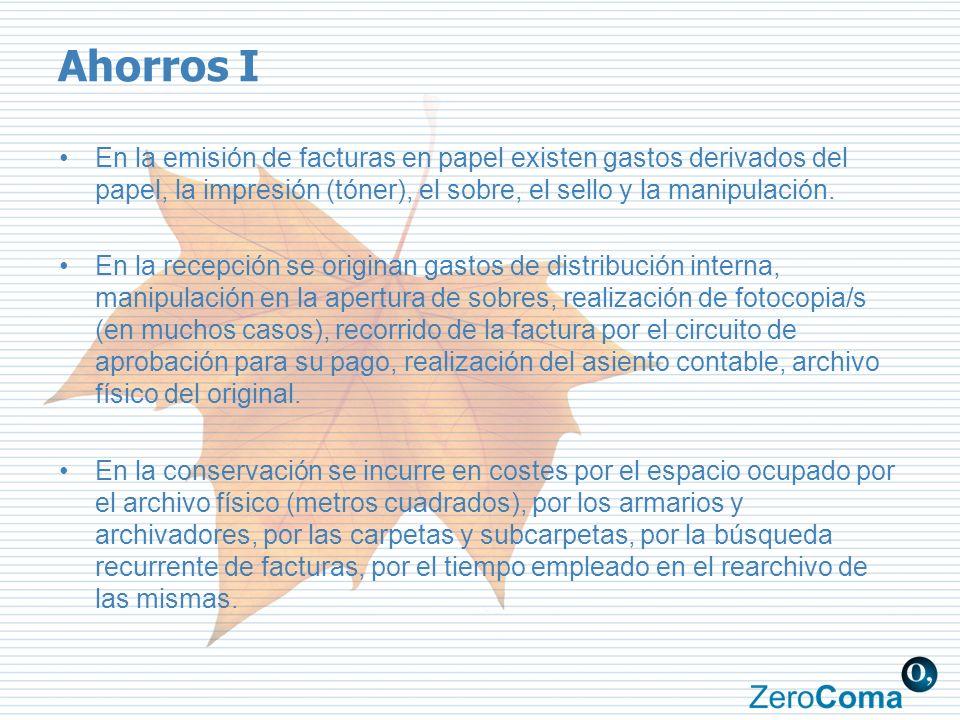 Ahorros I En la emisión de facturas en papel existen gastos derivados del papel, la impresión (tóner), el sobre, el sello y la manipulación.