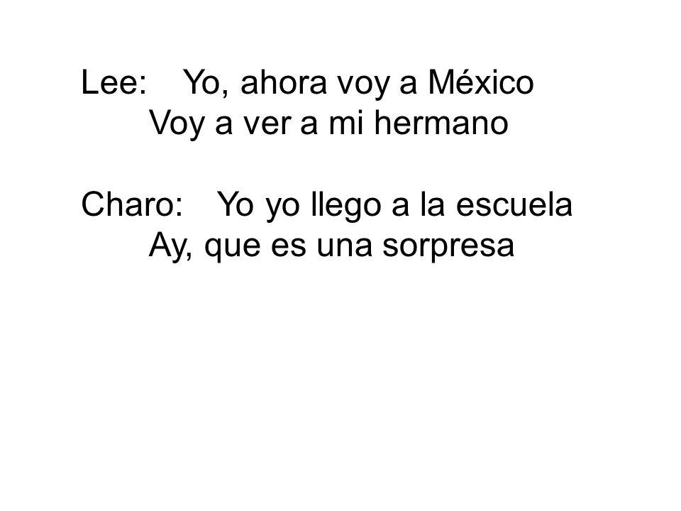 Lee: Yo, ahora voy a México