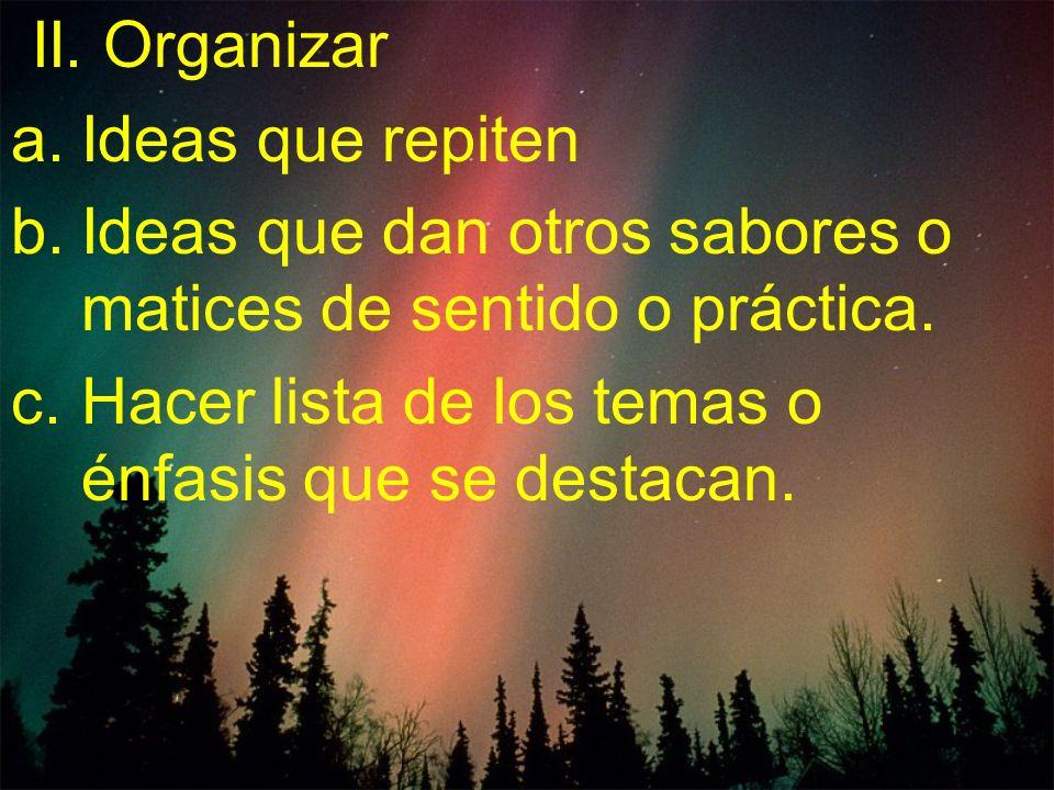II. Organizar Ideas que repiten. Ideas que dan otros sabores o matices de sentido o práctica.