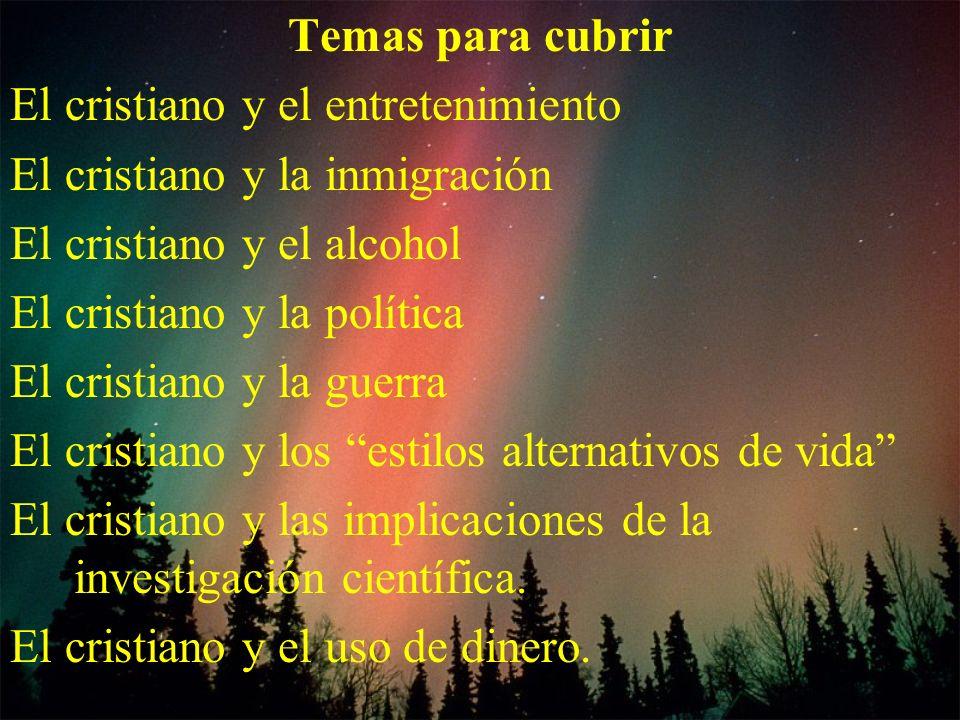 Temas para cubrir El cristiano y el entretenimiento. El cristiano y la inmigración. El cristiano y el alcohol.