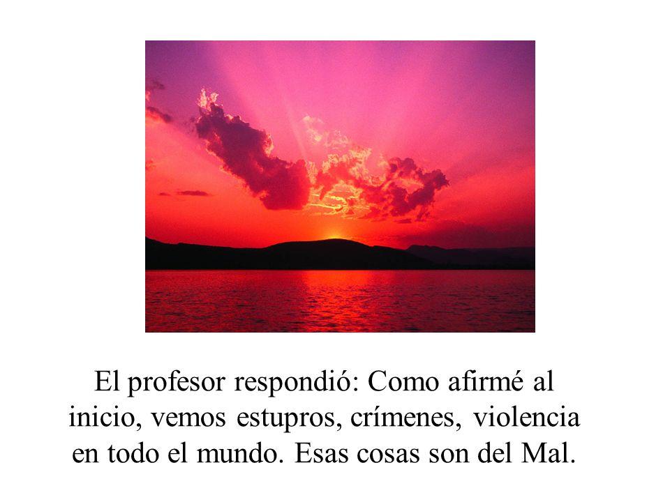 El profesor respondió: Como afirmé al inicio, vemos estupros, crímenes, violencia en todo el mundo.