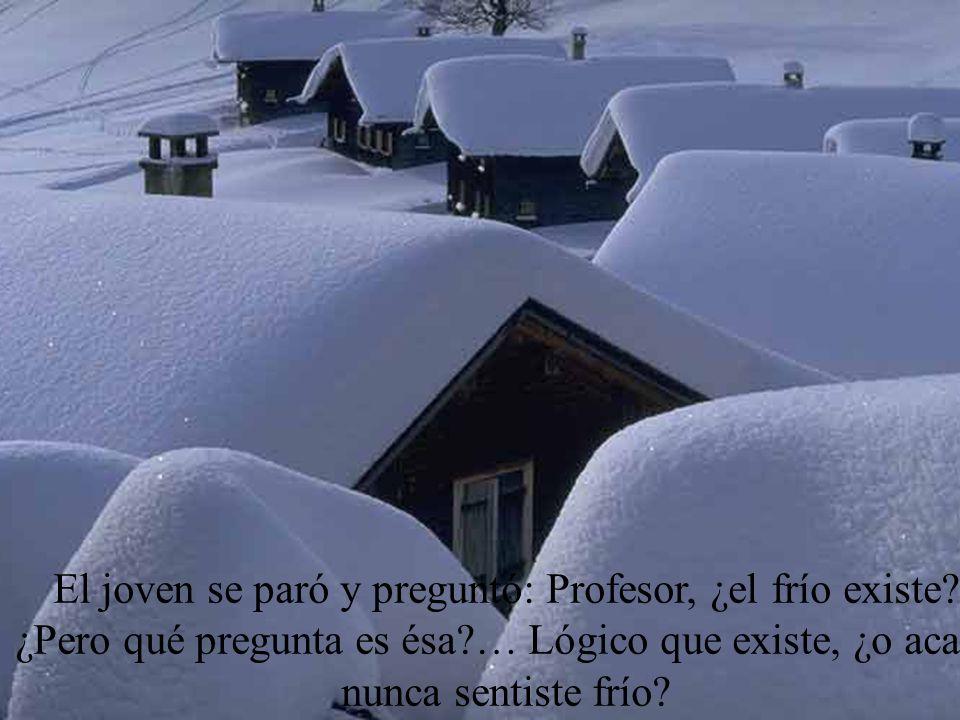 El joven se paró y preguntó: Profesor, ¿el frío existe
