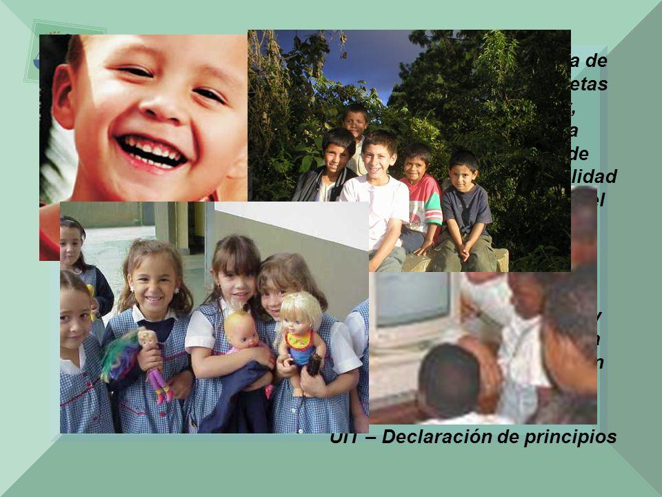 Nuestro desafío es encauzar el potencial de la tecnología de la información y la comunicación para promover las metas de desarrollo de la Declaración del Milenio, a saber, erradicar la extrema pobreza y el hambre, lograr una educación primaria universal, promover la igualdad de género y la habilitación de las mujeres, reducir la mortalidad infantil, mejorar la salud materna, combatir el VIH/SIDA, el paludismo y otras enfermedades, garantizar la sustentabilidad ambiental y forjar alianzas mundiales en favor del desarrollo para lograr un mundo más pacífico, justo y próspero. Reiteramos asimismo nuestro compromiso para con el logro del desarrollo sostenible y las metas de desarrollo convenidas, que se señalan en la Declaración de Johannesburgo y en el Plan de Aplicación del Consenso de Monterrey, y otros resultados de las Cumbres pertinentes de las Naciones Unidas.