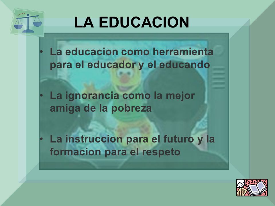 LA EDUCACION La educacion como herramienta para el educador y el educando. La ignorancia como la mejor amiga de la pobreza.