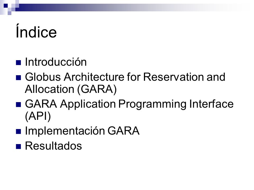 Índice Introducción. Globus Architecture for Reservation and Allocation (GARA) GARA Application Programming Interface (API)