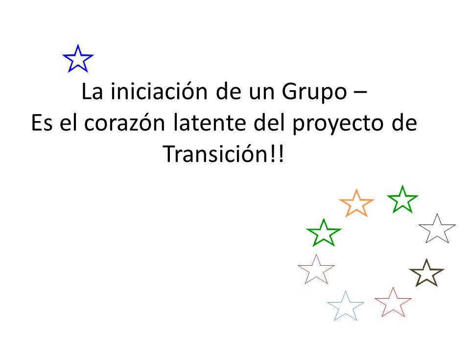 La iniciación de un Grupo – Es el corazón latente del proyecto de Transición!!
