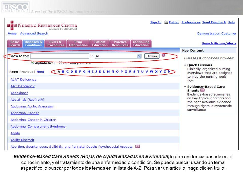 Evidence-Based Care Sheets (Hojas de Ayuda Basadas en Evidencia) le dan evidencia basada en el conocimiento, y el tratamiento de una enfermedad o condición.