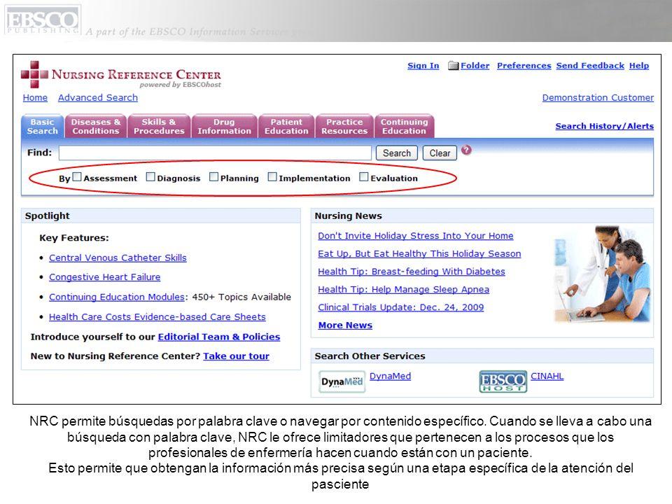 NRC permite búsquedas por palabra clave o navegar por contenido específico. Cuando se lleva a cabo una búsqueda con palabra clave, NRC le ofrece limitadores que pertenecen a los procesos que los profesionales de enfermería hacen cuando están con un paciente.