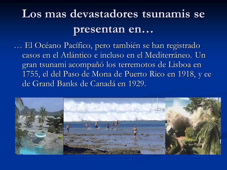 Los mas devastadores tsunamis se presentan en…