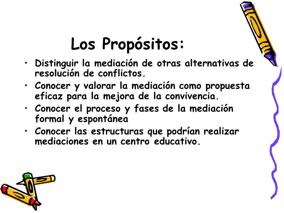 Los Propósitos:Distinguir la mediación de otras alternativas de resolución de conflictos.