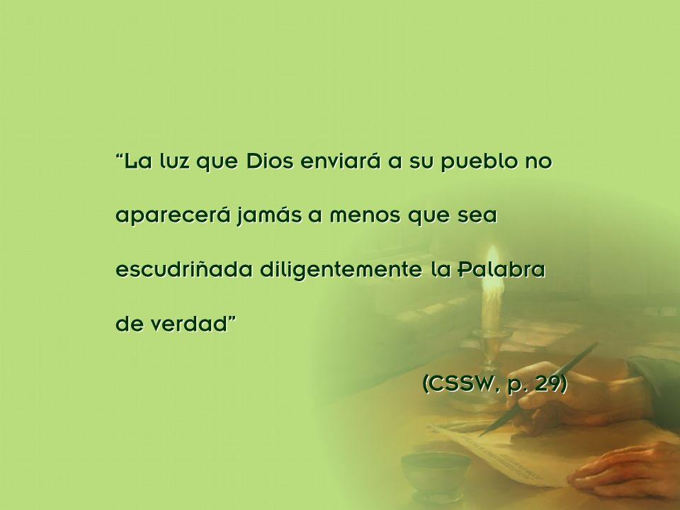 La luz que Dios enviará a su pueblo no aparecerá jamás a menos que sea escudriñada diligentemente la Palabra de verdad