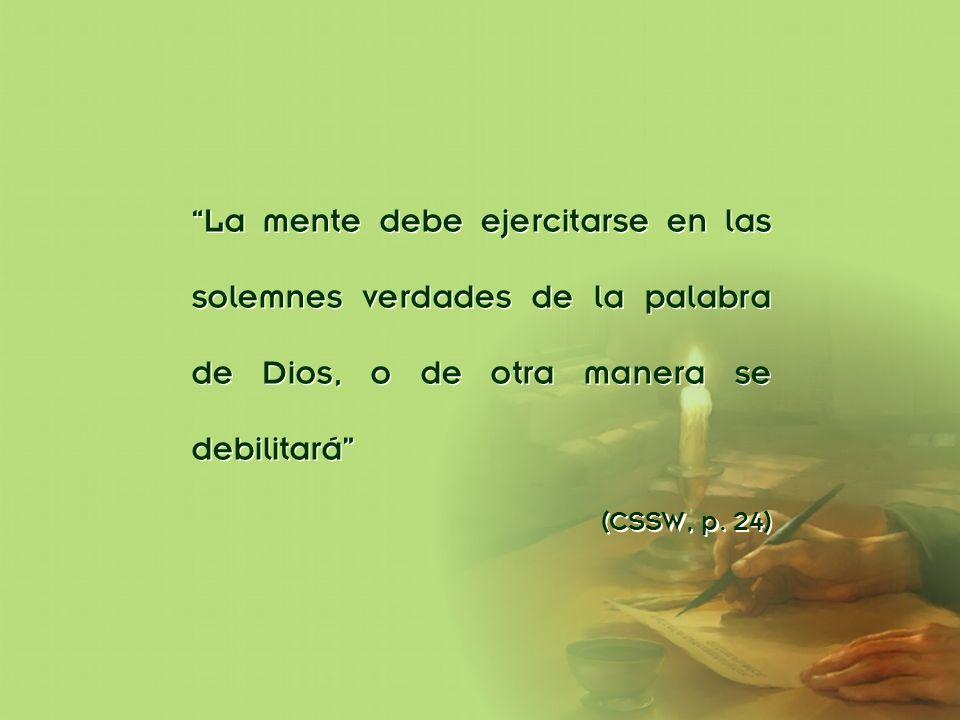La mente debe ejercitarse en las solemnes verdades de la palabra de Dios, o de otra manera se debilitará