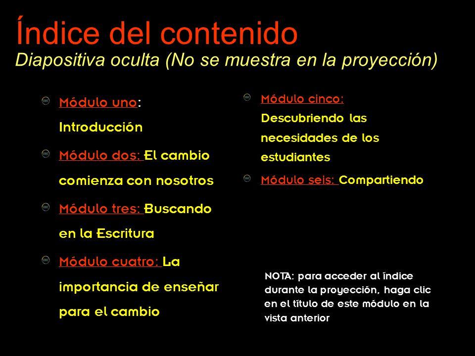 Índice del contenido Diapositiva oculta (No se muestra en la proyección) Módulo uno: Introducción.