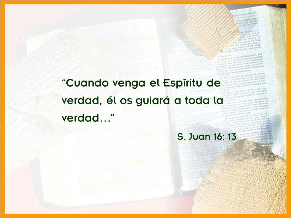 Cuando venga el Espíritu de verdad, él os guiará a toda la verdad…