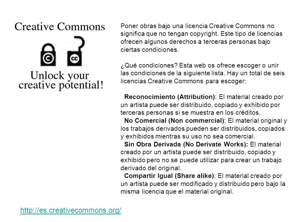 Poner obras bajo una licencia Creative Commons no significa que no tengan copyright. Este tipo de licencias ofrecen algunos derechos a terceras personas bajo ciertas condiciones. ¿Qué condiciones Esta web os ofrece escoger o unir las condiciones de la siguiente lista. Hay un total de seis licencias Creative Commons para escoger: