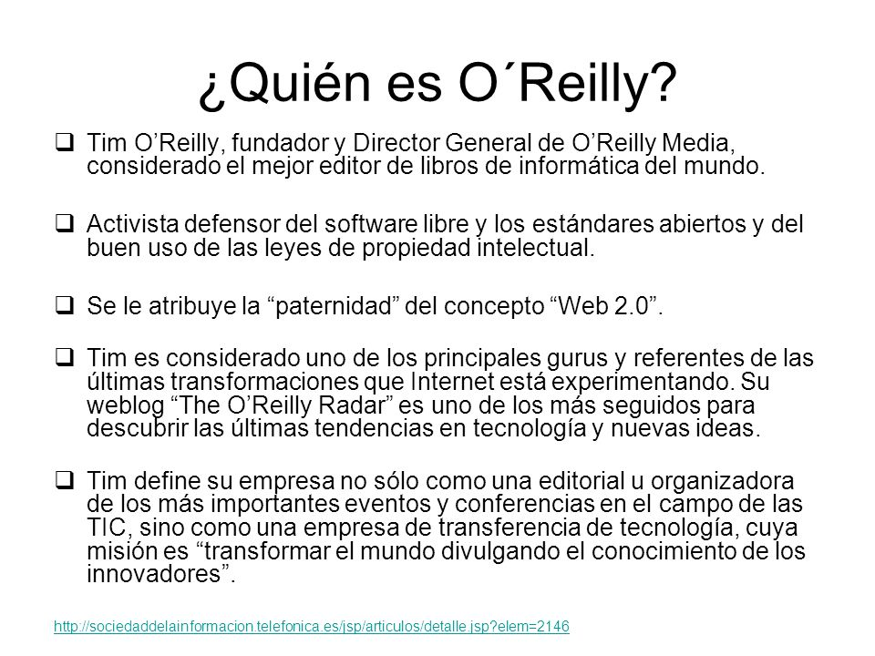 ¿Quién es O´Reilly Tim O'Reilly, fundador y Director General de O'Reilly Media, considerado el mejor editor de libros de informática del mundo.