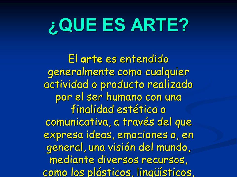 que es arte el arte es entendido generalmente como