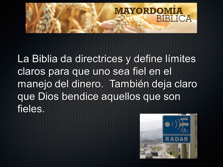 La Biblia da directrices y define límites claros para que uno sea fiel en el manejo del dinero. También deja claro