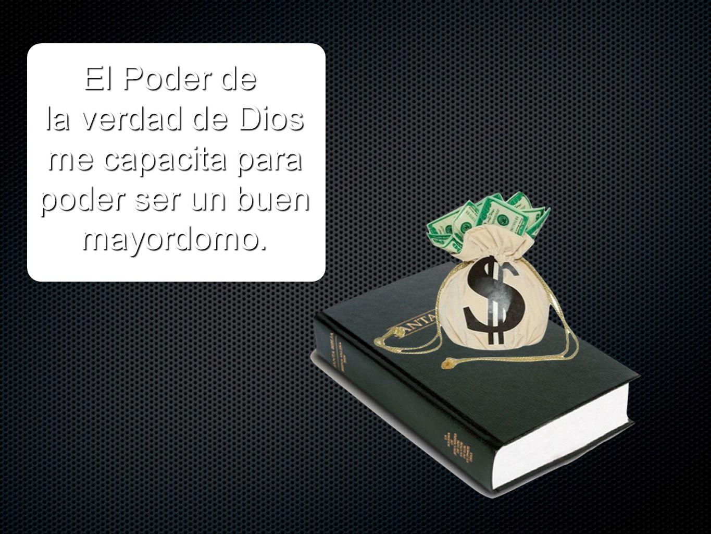 El Poder de la verdad de Dios me capacita para poder ser un buen mayordomo.