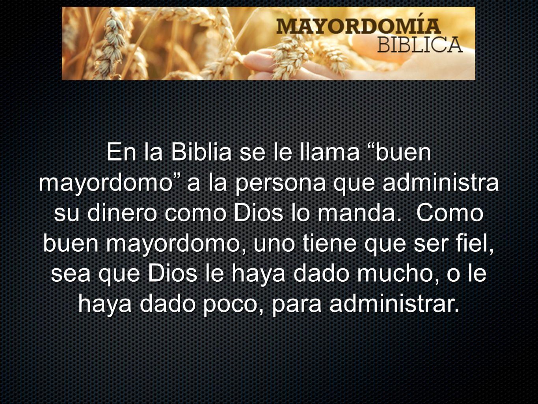 En la Biblia se le llama buen mayordomo a la persona que administra su dinero como Dios lo manda.