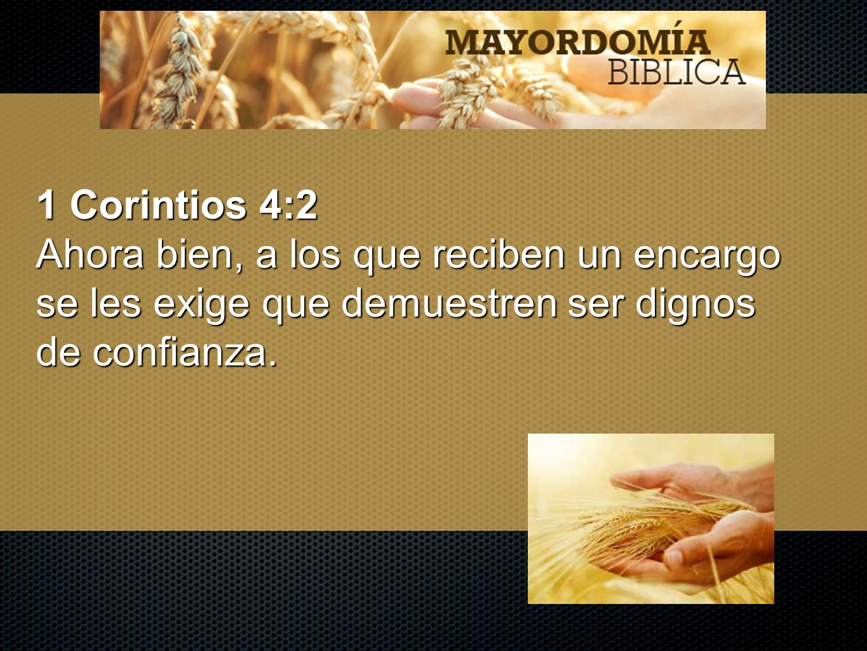 1 Corintios 4:2 Ahora bien, a los que reciben un encargo se les exige que demuestren ser dignos de confianza.