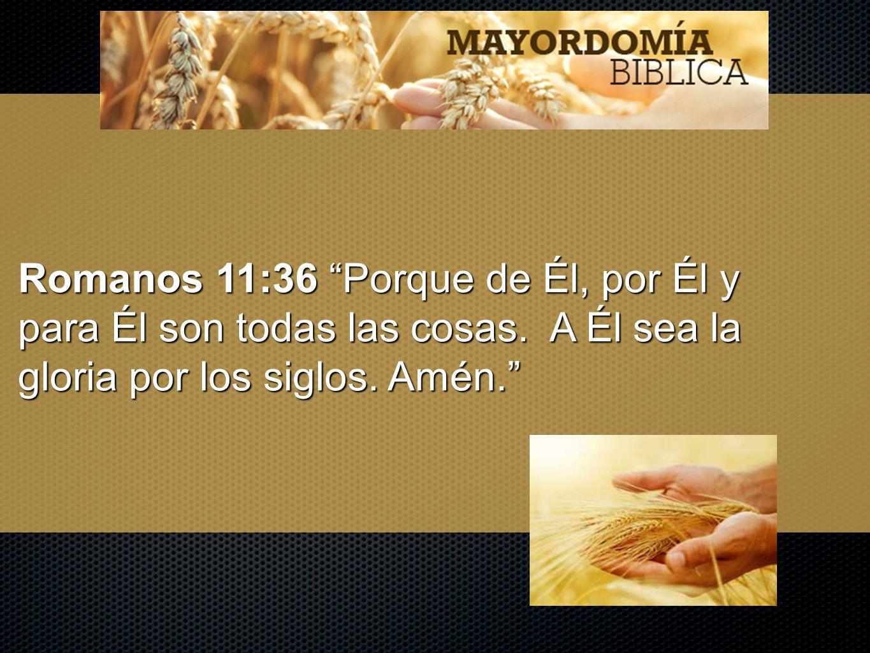 Romanos 11:36 Porque de Él, por Él y para Él son todas las cosas