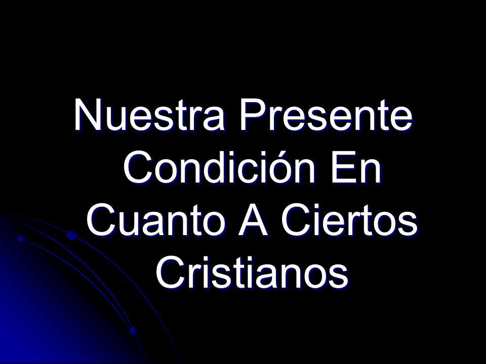 Nuestra Presente Condición En Cuanto A Ciertos Cristianos