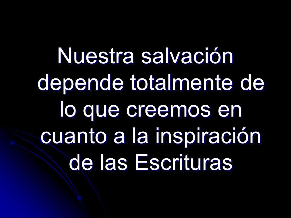 Nuestra salvación depende totalmente de lo que creemos en cuanto a la inspiración de las Escrituras