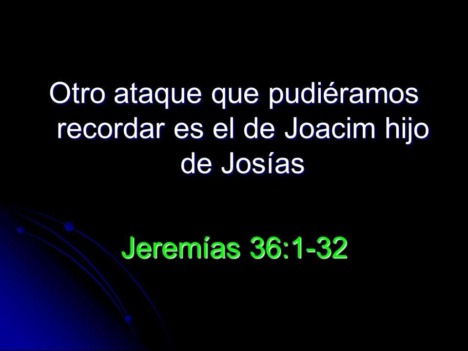 Otro ataque que pudiéramos recordar es el de Joacim hijo de Josías