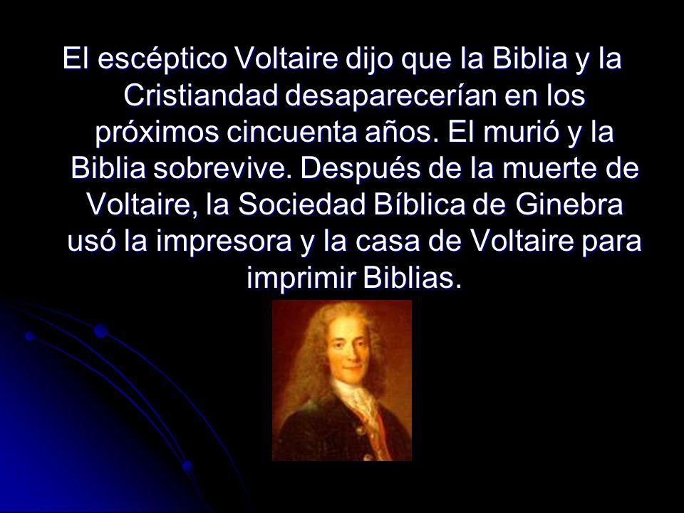 El escéptico Voltaire dijo que la Biblia y la Cristiandad desaparecerían en los próximos cincuenta años.