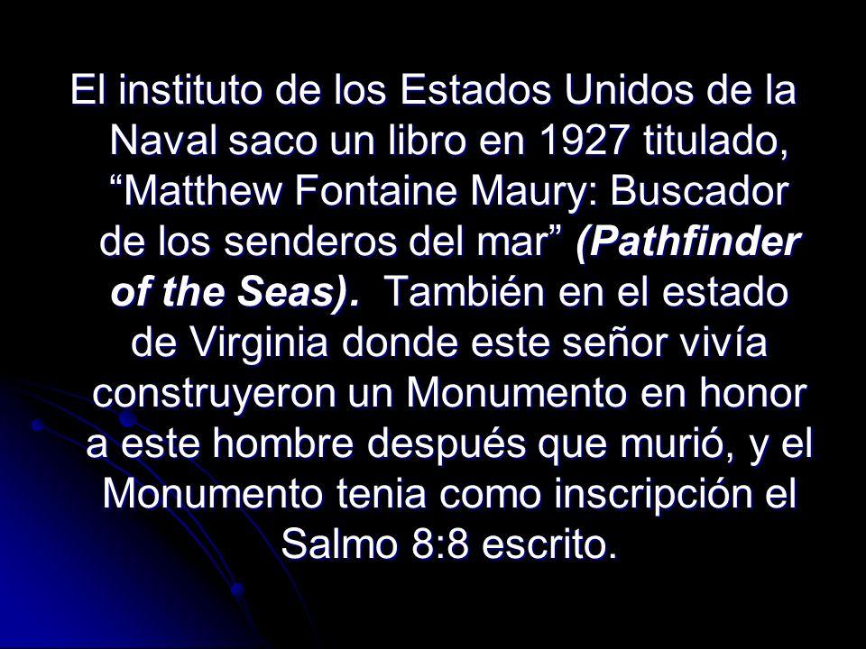 El instituto de los Estados Unidos de la Naval saco un libro en 1927 titulado, Matthew Fontaine Maury: Buscador de los senderos del mar (Pathfinder of the Seas).