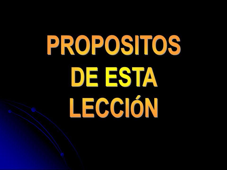 PROPOSITOS DE ESTA LECCIÓN